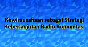 Kewirausahaan sebagai Strategi Keberlanjutan Radio Komunitas