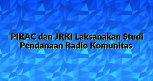 PIRAC dan JRKI Laksanakan Studi Pendanaan Radio Komunitas