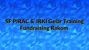 SF PIRAC & JRKI Gelar Training Fundraising Rakom