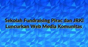 Sekolah Fundraising Pirac dan JRKI Luncurkan Web Media Komunitas