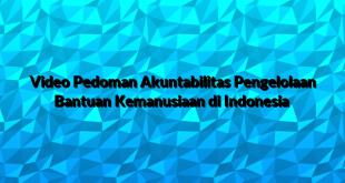 Video Pedoman Akuntabilitas Pengelolaan Bantuan Kemanusiaan di Indonesia